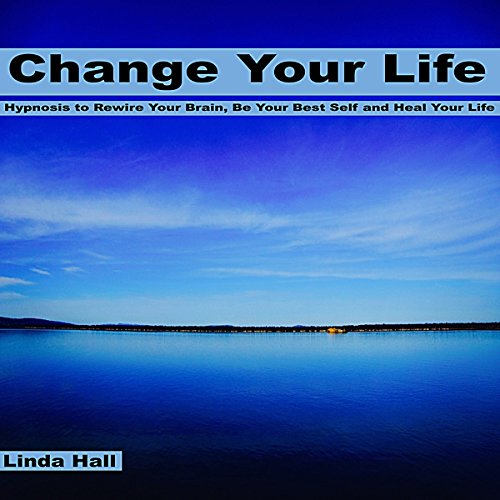Change Your Life: Hypnosis to Rewire Your Brain, Be Your Best Self, and Heal Your Life cover art