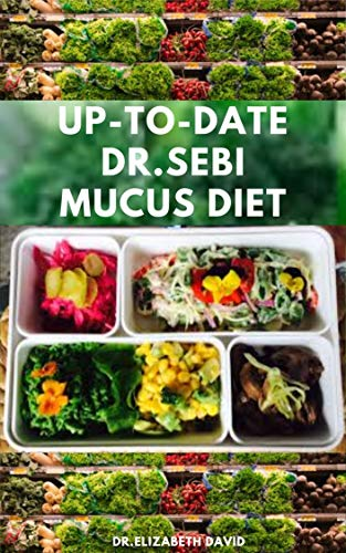 UP-TO-DATE DR.SEBI MUCUS DIET: The Complete Dr.Sebi Nutritional Guide To Get Rid Of Your Mucus : A Step by Step Guide on Reversing mucus Using Dr. Sebi Herbs (English Edition)