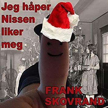 Håper Nissen Liker Meg