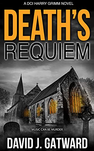 Death's Requiem: A Yorkshire Murder Mystery (DCI Harry Grimm Crime Thrillers 6) by [David J. Gatward]