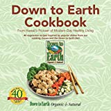 Down to Earth Cookbook: From Hawaii's Pioneer of Modern-Day Healthy Living