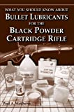 Bullet Lubricants for the Black Powder Cart. Rifle