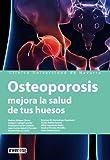 Osteoporosis. Mejora la salud de tus huesos: Consigue más calidad de vida conociéndola y tratándola a tiempo. (Manuales de la Clínica Universitaria de Navarra)