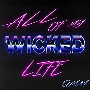 All of My Wicked Life