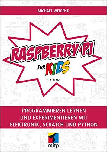 Raspberry Pi für Kids: Programmieren lernen und experimentieren mit Elektronik, Scratch und Python