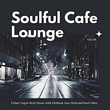 Soulful Cafe Lounge - Urban Vogue Style Music With Chillout, Jazz, RnB And Soul Vibes. Vol. 06