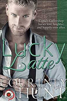Lucky Latte (Cupid's Coffeeshop Book 3) by [Courtney Hunt]
