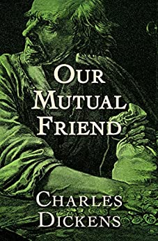 Our Mutual Friend by [Charles Dickens]