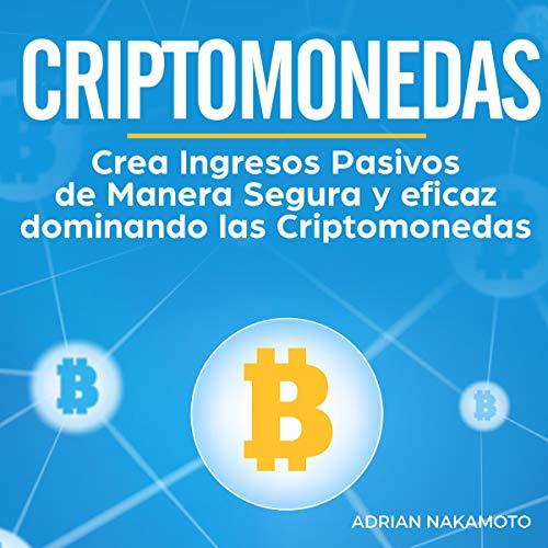 Criptomonedas [Cryptocurrencies] Audiobook By Adrian Nakamoto, Bitcoin en Español cover art