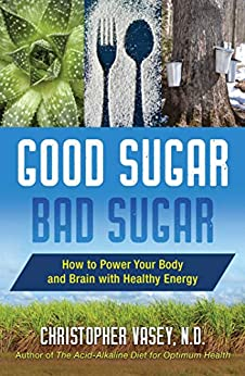 Good Sugar, Bad Sugar: How to Power Your Body and Brain with Healthy Energy by [Christopher Vasey]