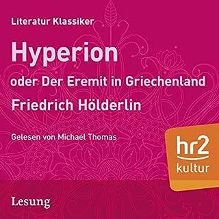 Hyperion oder Der Eremit aus Griechenland                   Autor:                                                                                                                                 Friedrich Hölderlin                               Sprecher:                                                                                                                                 Michael Thomas                      Spieldauer: 6 Std. und 6 Min.     3 Bewertungen     Gesamt 4,7