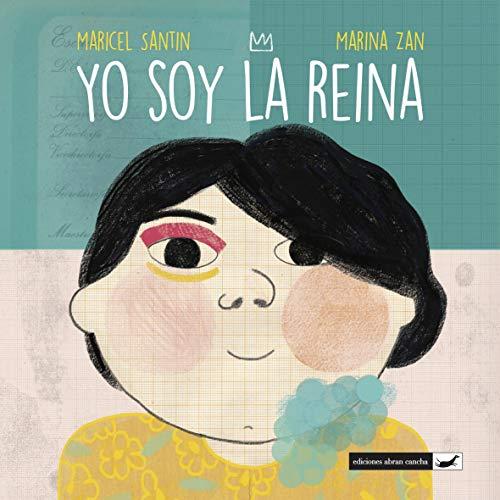 YO SOY LA REINA: literatura infantil (COLECCIÓN ABRAN CANCHA)