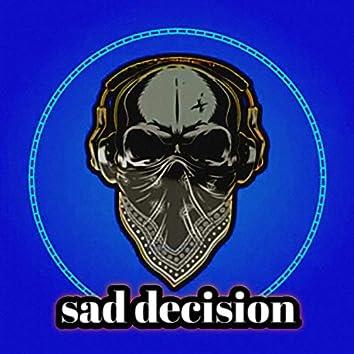 Sad Decision