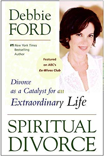 [Spiritual Divorce: Divorce as a Catalyst for an Extraordinary Life] [Debbie Ford] [January, 2006]