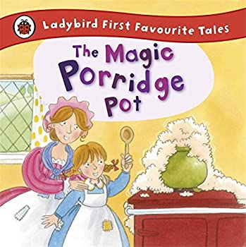 The Magic Porridge Pot: Ladybird First Favourite Tales 1409309541 Book Cover