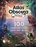 Atlas Obscura Kids Edition - Entdecke die 100 abenteuerlichsten Orte