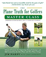 The Plane Truth for Golfers Master Class: Advanced Lessons for Improving Swing Technique and Ball Control for the One-plane and Two-plane Wings