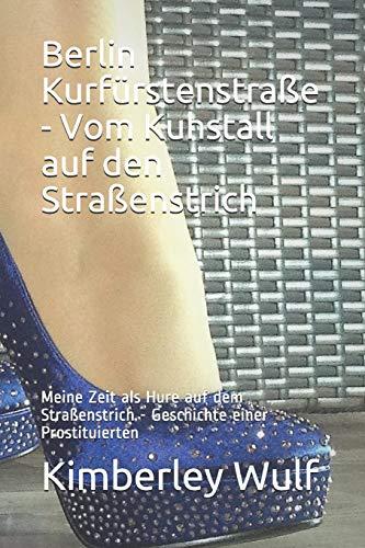 Berlin Kurfürstenstraße - Vom Kuhstall auf den Straßenstrich: Meine Zeit als Hure auf dem Straßenstrich - Geschichte einer Prostituierten (Deutschland schaut weg!, Band 2)