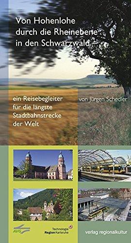 Preisvergleich Produktbild Von Hohenlohe durch die Rheinebene in den Schwarzwald: Ein Reisebegleiter für die längste Stadtbahn der Welt