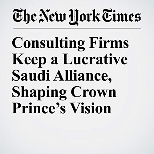 Consulting Firms Keep a Lucrative Saudi Alliance, Shaping Crown Prince's Vision audiobook cover art