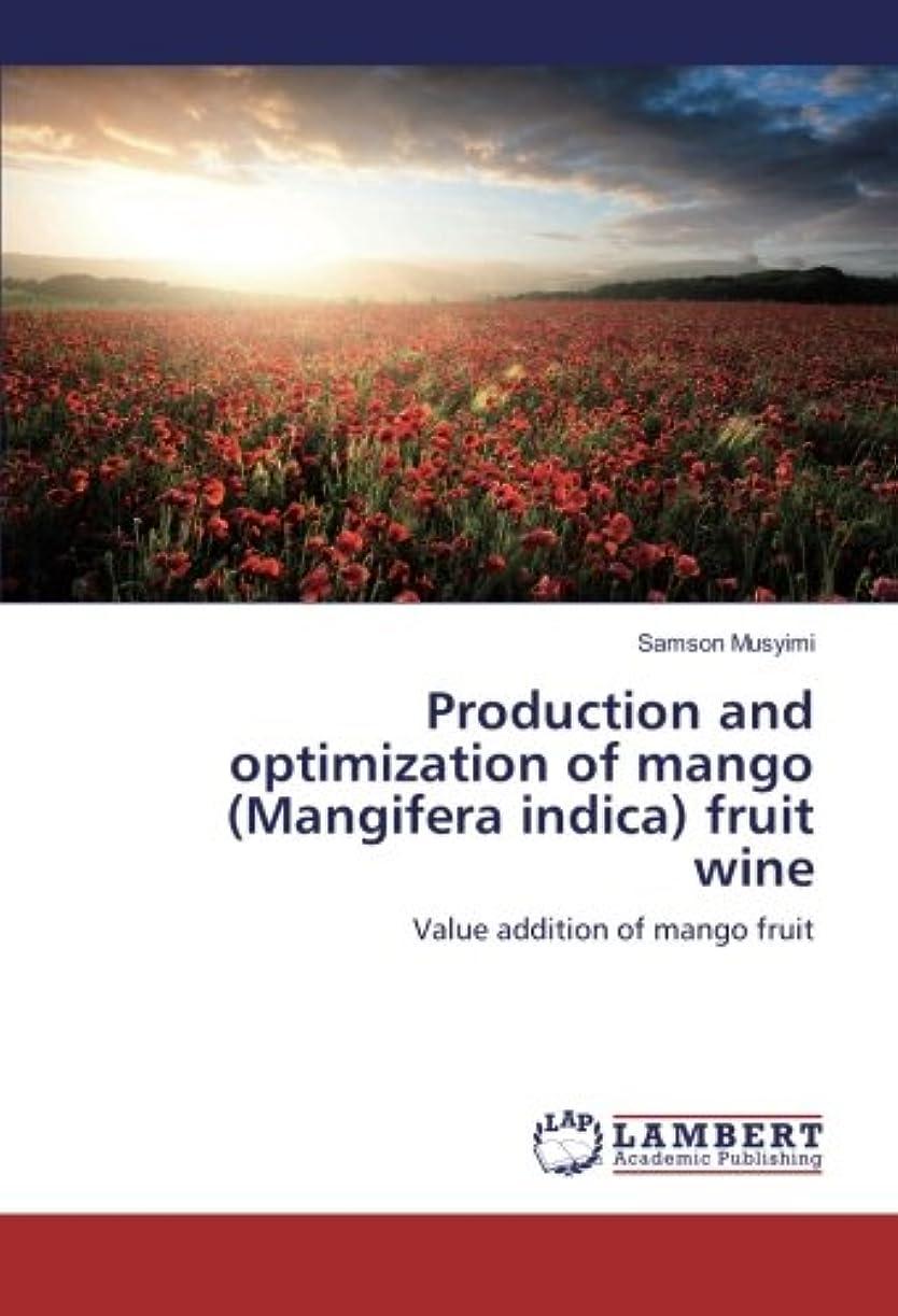 思慮のない進化する有効化Production and optimization of mango (Mangifera indica) fruit wine: Value addition of mango fruit