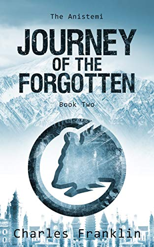 Journey of the Forgotten: A Post Apocalyptic Fantasy Romance (The Anistemi Book 2) by [Charles Franklin]
