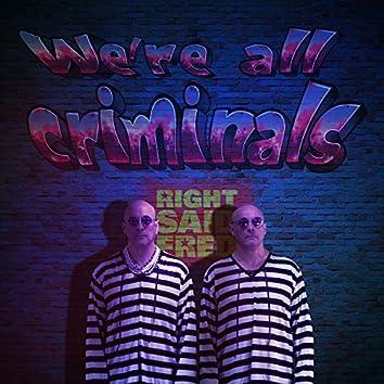 We're All Criminals