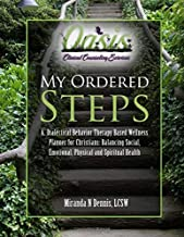 My Ordered Steps: A  Dialectical Behavior Therapy Based Wellness Planner for Christians: Balancing Social, Emotional, Physical and Spiritual Health
