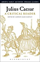 Julius Caesar: A Critical Reader (Arden Early Modern Drama Guides)
