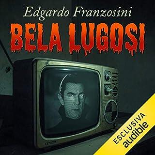 Bela Lugosi                   Di:                                                                                                                                 Edgardo Franzosini                               Letto da:                                                                                                                                 Nicola Bonimelli                      Durata:  2 ore e 11 min     5 recensioni     Totali 4,4