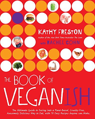The Book of Veganish: The Ultimate Guide to Easing into a Plant-Based