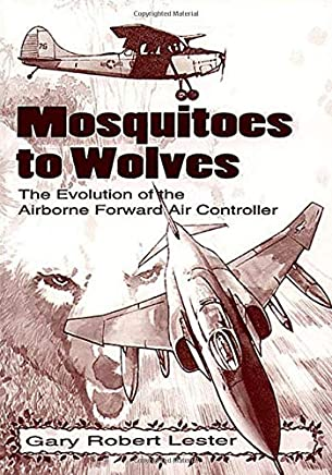 Mosquitoes to Wolves: The Evolution of the Airborne Forward Air Controller