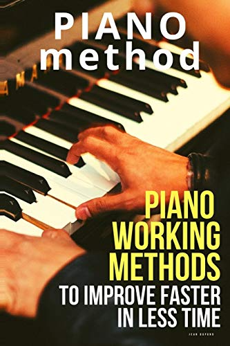 Piano working methods: to improve faster in less time (Learn Music Very Fast)