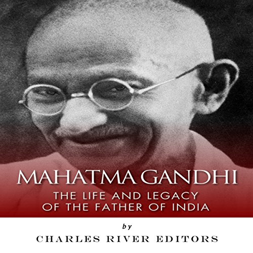 Mahatma Gandhi: The Life and Legacy of the Father of India cover art