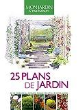 25 plans de jardin - De la terrasse au potager, donnez du style à votre jardin