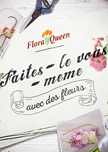 Accessoires de fleurs fraîches DIY (French Edition)