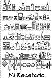 Mi Recetario: Libro de Recetas en Blanco | Apunta todas tus Recetas | Con Espacio para tus Notas