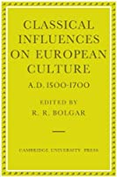 Classical Influences on European Culture, A.D. 1500-1700 by Unknown(2010-03-18)