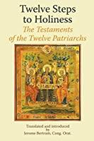 Twelve Steps to Holiness. The Testaments of the Twelve Patriarchs