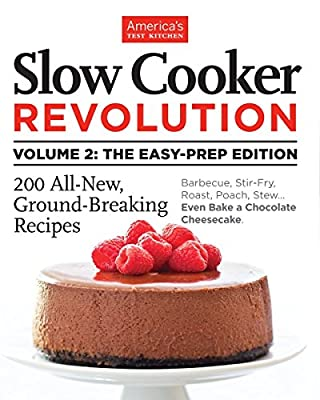Slow Cooker Revolution Volume 2: The Easy-Prep Edition: 200 All-New, Ground-Breaking Recipes from America's Test Kitchen