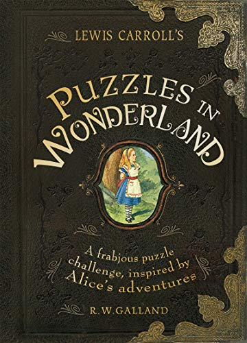 Lewis Carrolls Puzzles in Wonderland: A frabjous puzzle challenge, inspired by Alices Adventures