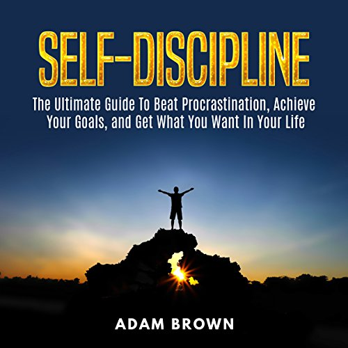 Self-Discipline     The Ultimate Guide to Beat Procrastination, Achieve Your Goals, and Get What You Want in Your Life              Written by:                                                                                                                                 Adam Brown                               Narrated by:                                                                                                                                 Nick Dolle                      Length: 30 mins     Not rated yet     Overall 0.0