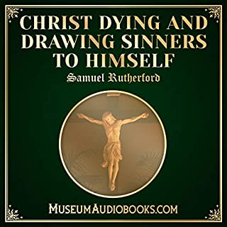 Christ Dying and Drawing Sinners to Himself                   Written by:                                                                                                                                 Samuel Rutherford                               Narrated by:                                                                                                                                 Calvin Kessler                      Length: 33 mins     Not rated yet     Overall 0.0