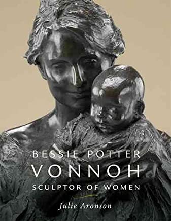 [(Bessie Potter Vonnoh : Sculptor of Women)] [By (author) Julie Aronson ] published on (October, 2008)
