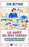 Le goût de nos mères - 70 déclarations d'amour à la cuisine maternelle