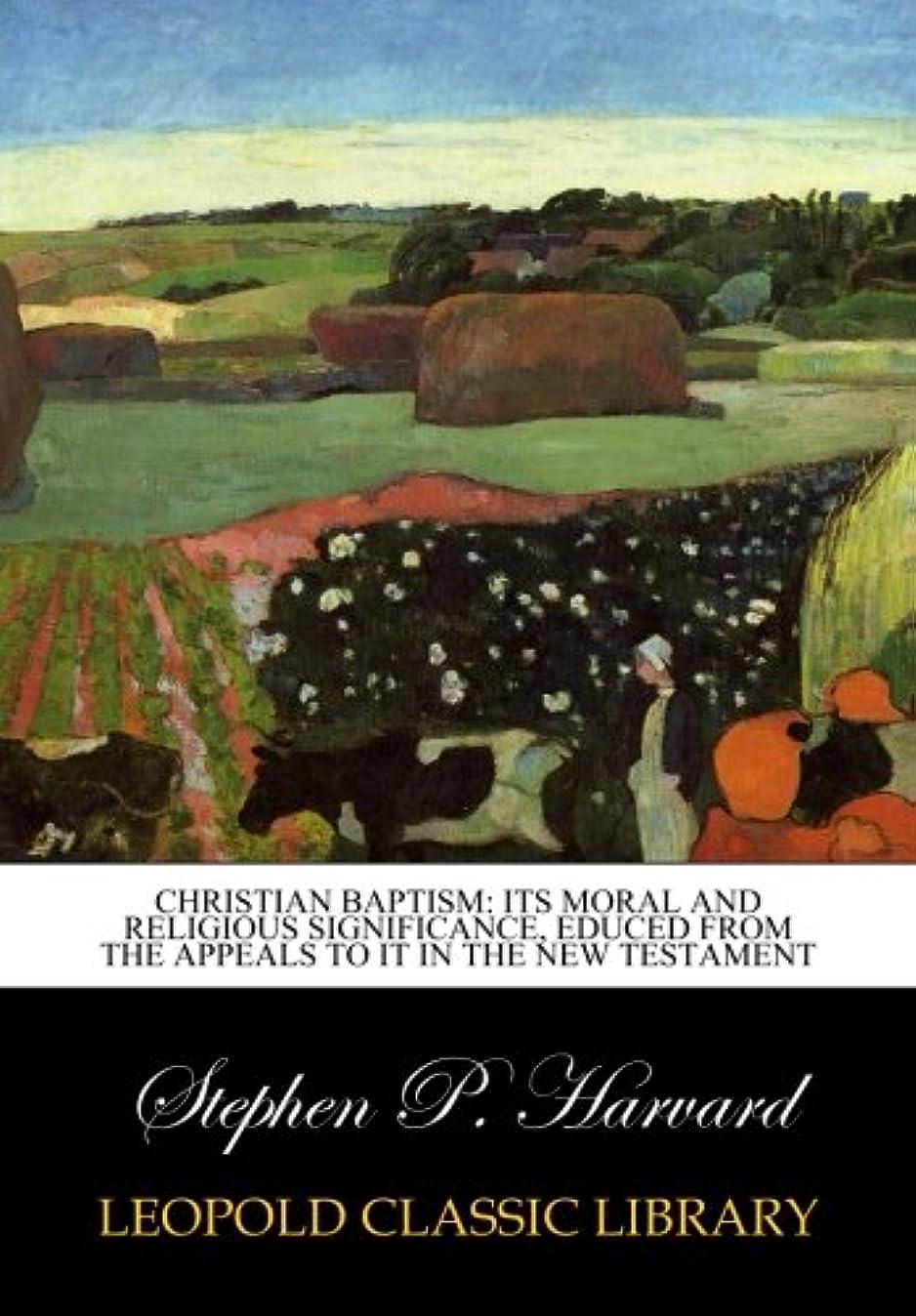 洪水空港たぶんChristian baptism: its moral and religious significance, educed from the appeals to it in the new testament