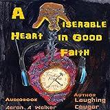 A Miserable Heart in Good Faith