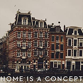 Home is a Concept