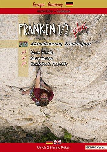 Franken. / Kletterführer • Guidebook Nördlicher Frankenjura: Franken. / Franken 1/2 plus: Kletterführer • Guidebook Nördlicher Frankenjura / ... Wände - Neue Routen - Gekletterte Projekte