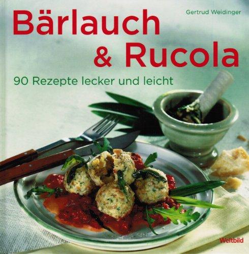 Bärlauch & Rucola: 90 Rezepte locker und leicht